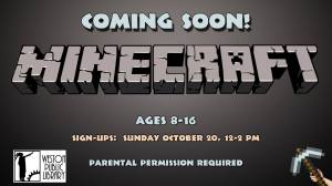 "P.S. ""It's ok if the child can't come in person on Sunday to sign up for Minecraft. We'll just need the child's library barcode number (we can look it up), but most importantly, we need a parent's signature. Sunday is just our launch for Minecraft here in Weston. If the kids have a conflict, we'll have forms available at the information desk on a rolling basis afterwards and they can sign up whenever they would like."""